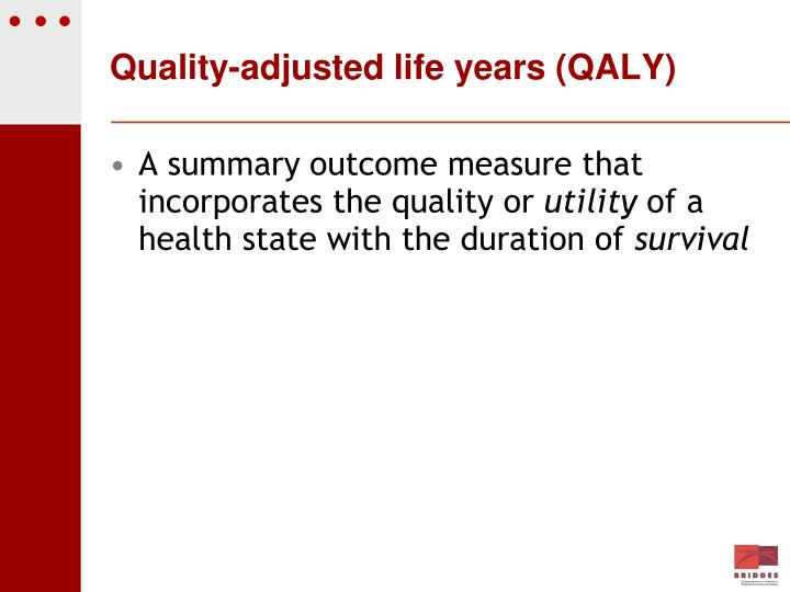 Quality-adjusted life years (QALY)