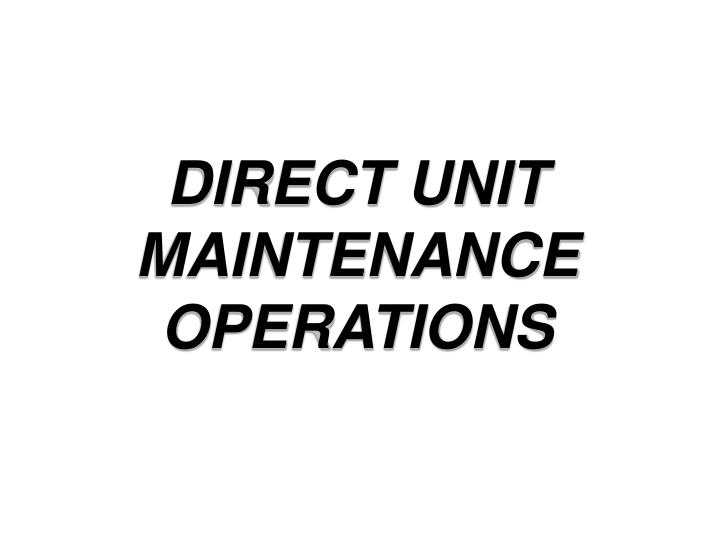 Direct unit maintenance operations