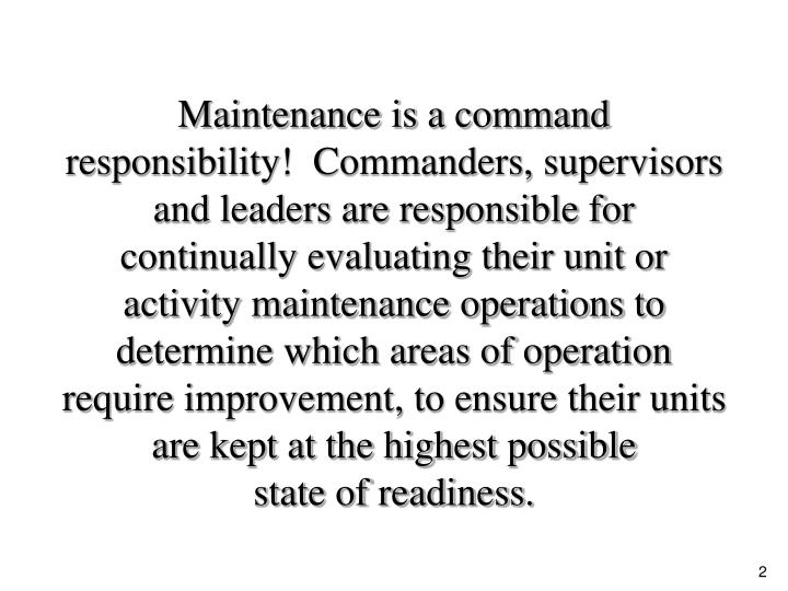 Maintenance is a command responsibility!  Commanders, supervisors and leaders are responsible for co...