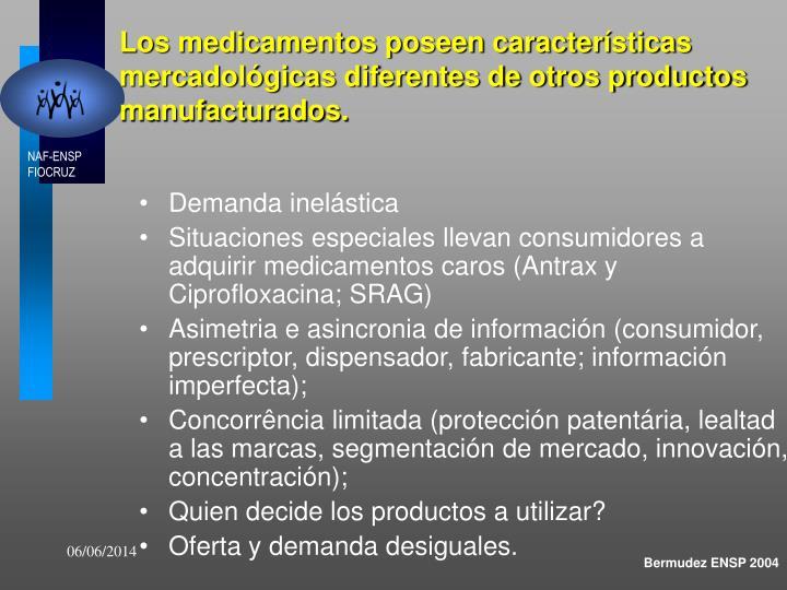 Los medicamentos poseen características mercadológicas diferentes de otros productos manufacturados.