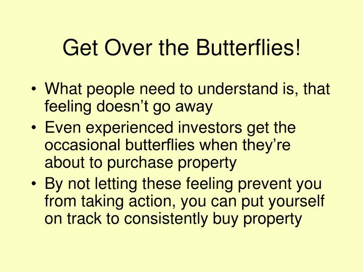 Get over the butterflies