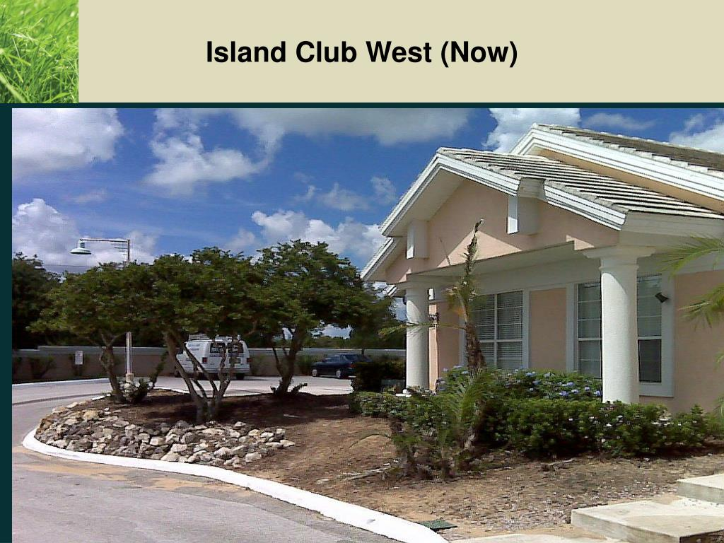 Island Club West (Now)