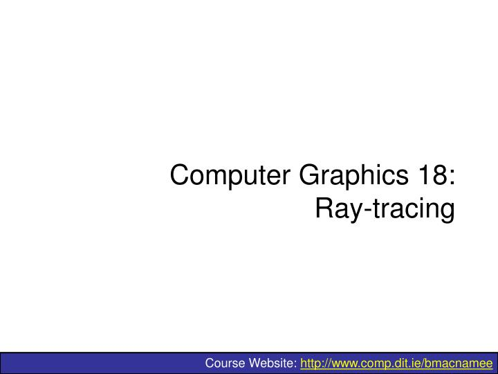 Computer graphics 18 ray tracing
