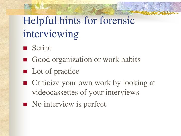 Helpful hints for forensic interviewing