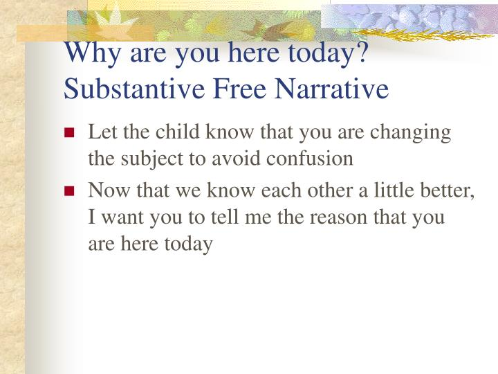 Why are you here today? Substantive Free Narrative