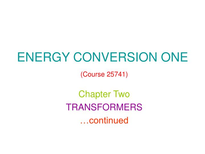 ENERGY CONVERSION ONE