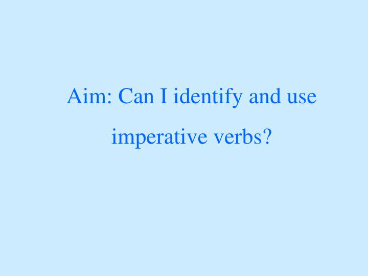 Aim: Can I identify and use