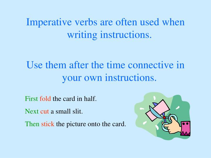 Imperative verbs are often used when writing instructions.