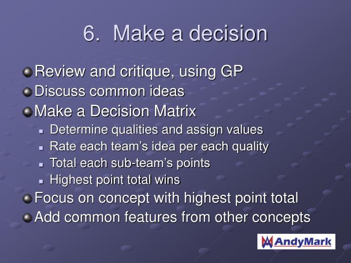 6.  Make a decision