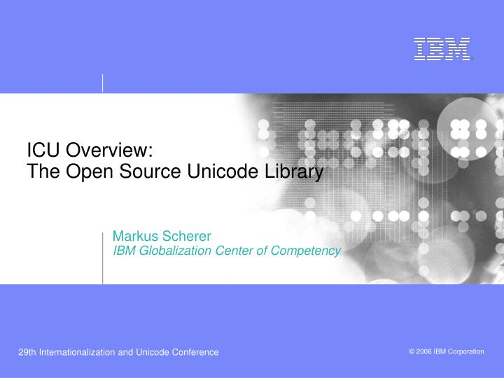Icu overview the open source unicode library
