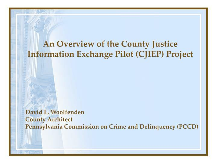 An Overview of the County Justice Information Exchange Pilot (CJIEP) Project