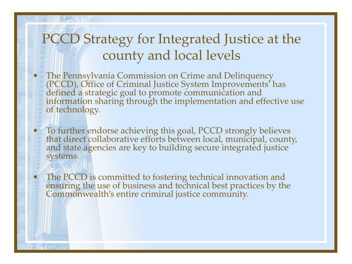 PCCD Strategy for Integrated Justice at the county and local levels