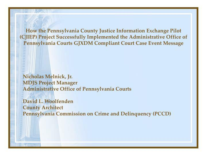 How the Pennsylvania County Justice Information Exchange Pilot (CJIEP) Project Successfully Implemen...