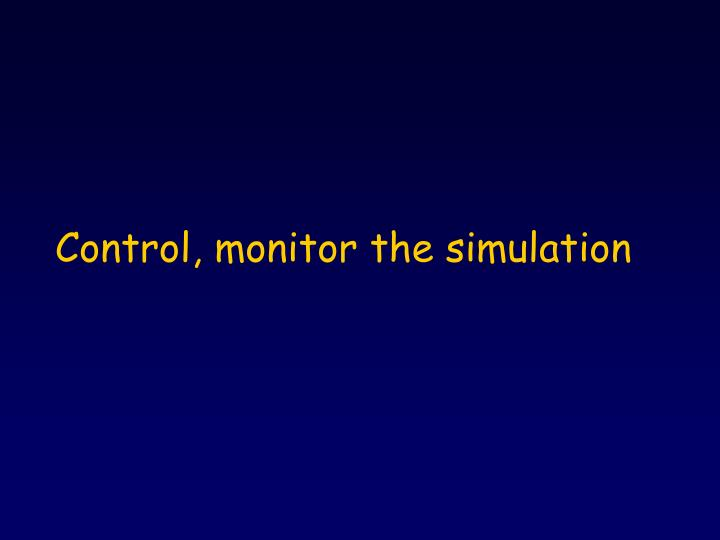Control, monitor the simulation