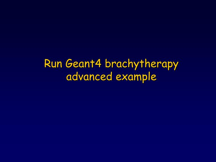 Run Geant4 brachytherapy advanced example