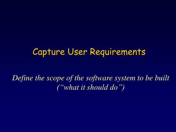 Capture User Requirements