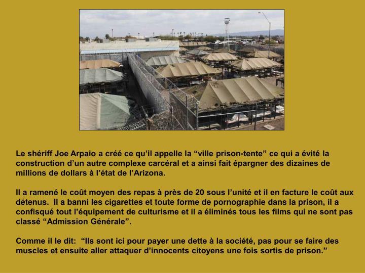 """Le shériff Joe Arpaio a créé ce qu'il appelle la """"ville prison-tente"""" ce qui a évité la construction d'un autre complexe carcéral et a ainsi fait épargner des dizaines de millions de dollars à l'état de l'Arizona."""