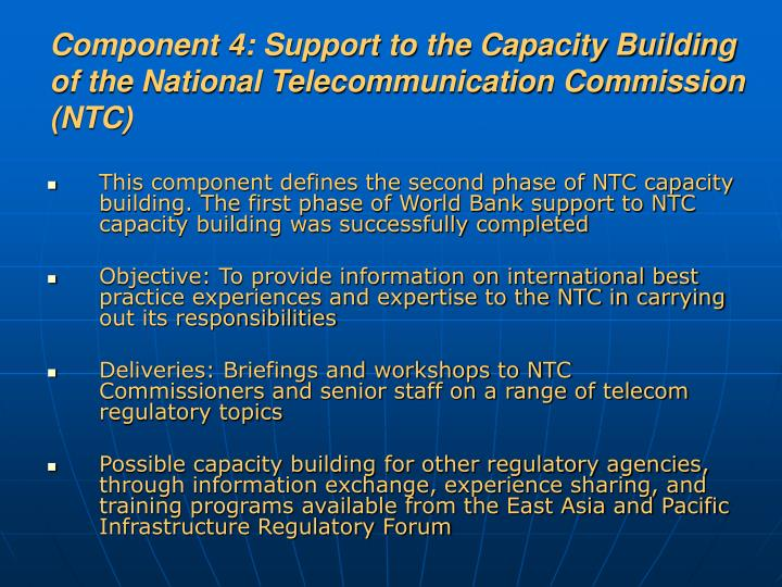Component 4: Support to the Capacity Building of the National Telecommunication Commission (NTC)