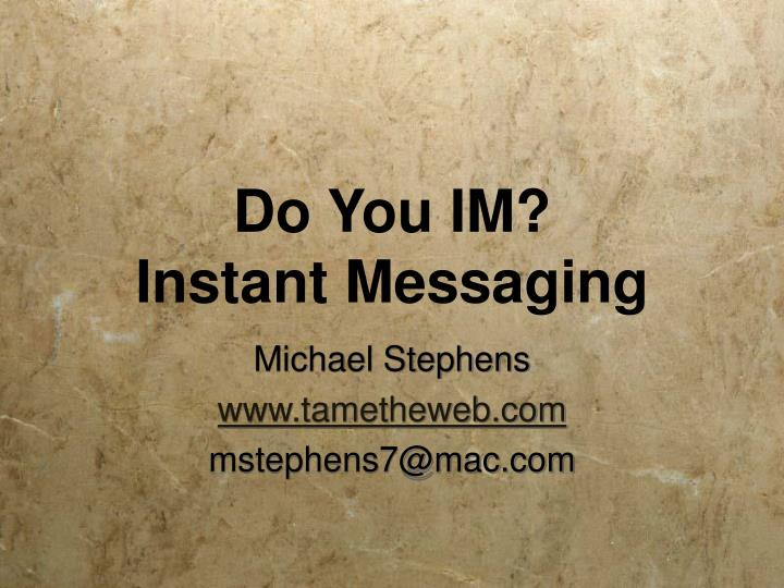 Do you im instant messaging