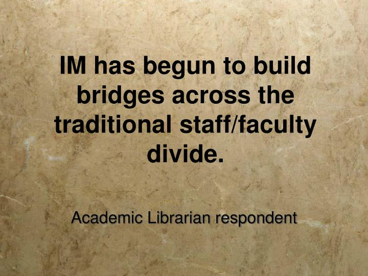 IM has begun to build bridges across the traditional staff/faculty divide.