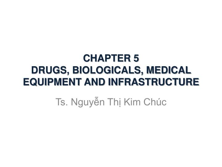 Chapter 5 drugs biologicals medical equipment and infrastructure