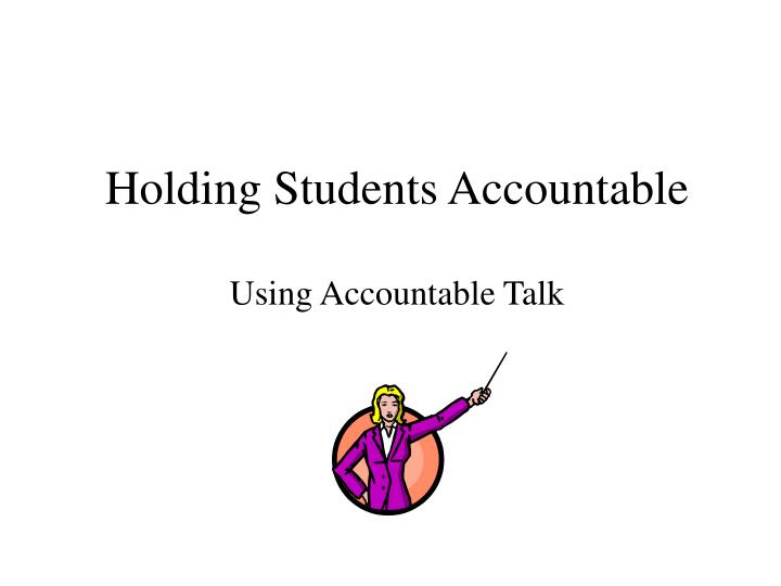 Holding Students Accountable
