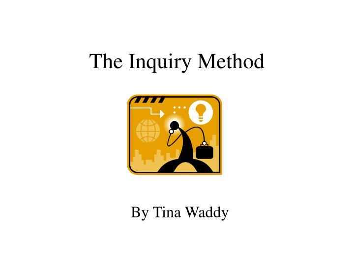 The Inquiry Method