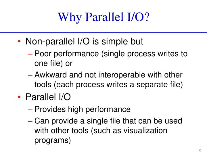 Why Parallel I/O?