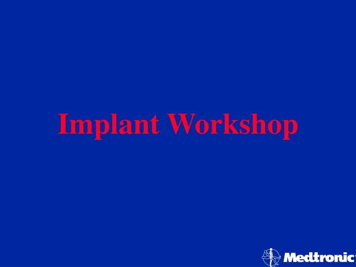 Implant Workshop