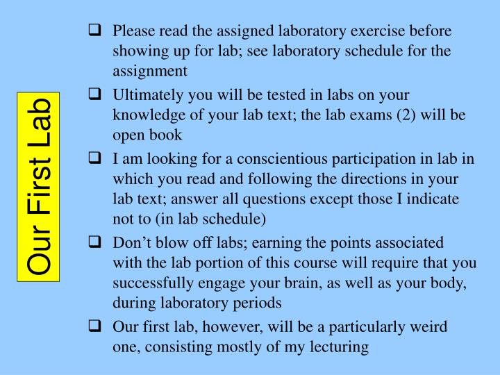 Please read the assigned laboratory exercise before showing up for lab; see laboratory schedule for the assignment