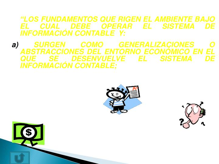 """""""LOS FUNDAMENTOS QUE RIGEN EL AMBIENTE BAJO EL CUAL DEBE OPERAR EL SISTEMA DE INFORMACIÓN CONTABLE  Y:"""