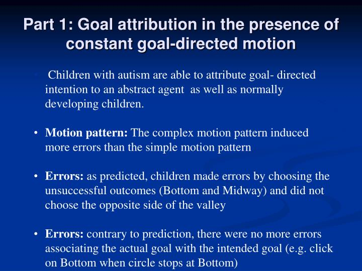 Part 1: Goal attribution in the presence of constant goal-directed motion