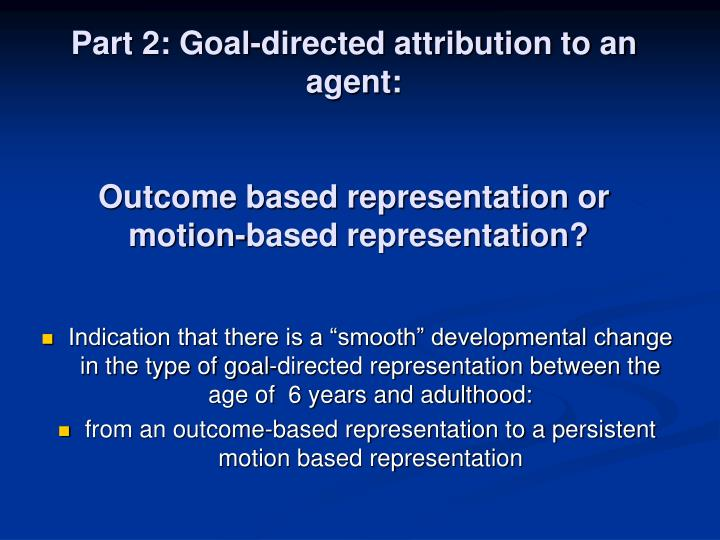 Part 2: Goal-directed attribution to an agent: