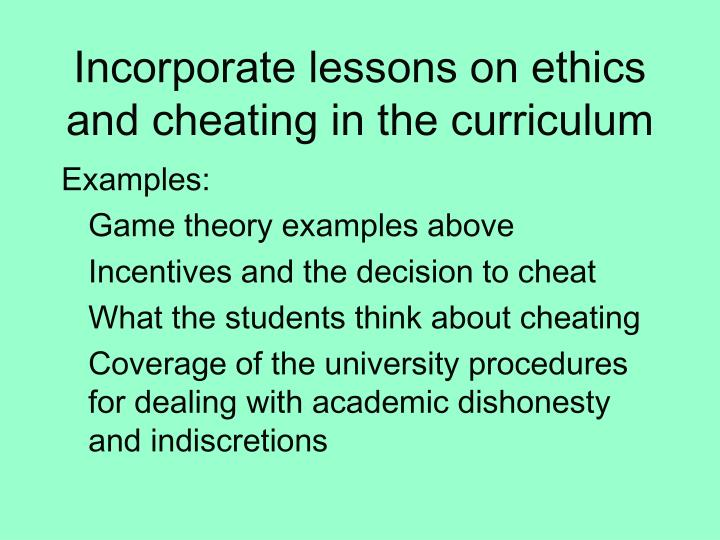 Incorporate lessons on ethics and cheating in the curriculum