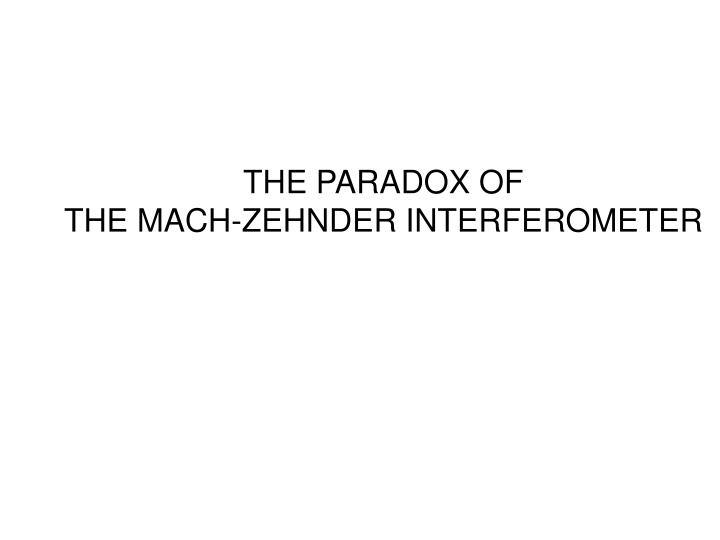 The paradox of the mach zehnder interferometer