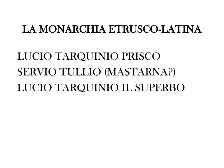 LA MONARCHIA ETRUSCO-LATINA