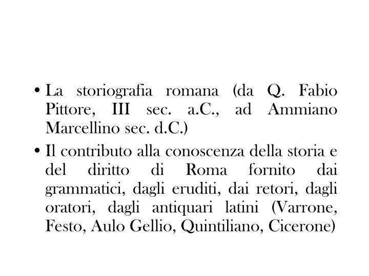 La storiografia romana (da Q. Fabio Pittore, III sec. a.C., ad Ammiano Marcellino sec. d.C.)