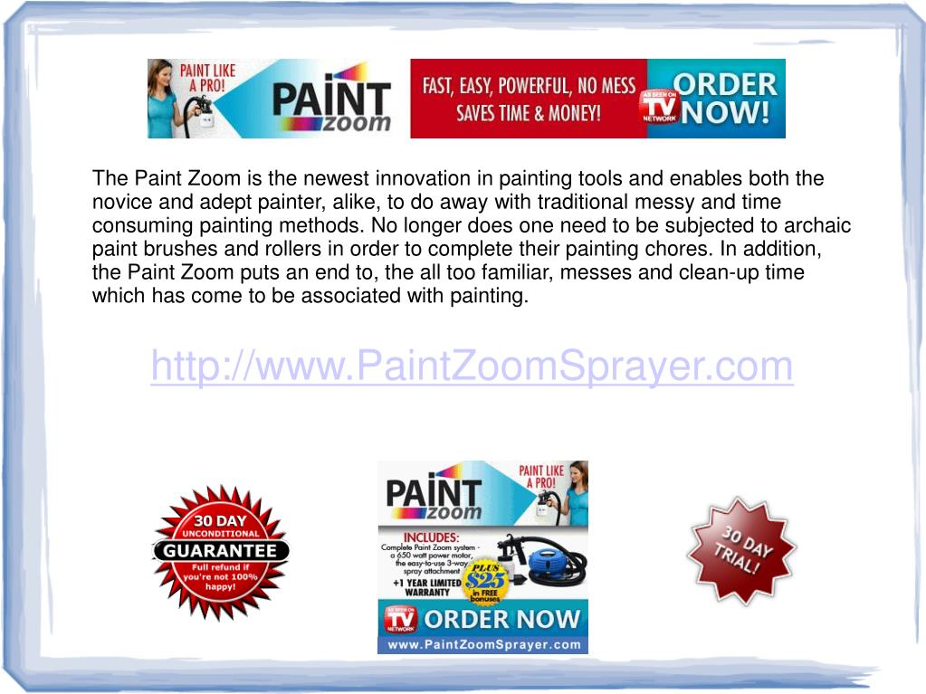 The Paint Zoom is the newest innovation in painting tools and enables both the novice and adept painter, alike, to do away with traditional messy and time consuming painting methods. No longer does one need to be subjected to archaic paint brushes and rollers in order to complete their painting chores. In addition, the Paint Zoom puts an end to, the all too familiar, messes and clean-up time which has come to be associated with painting.