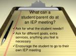 what can a student parent do at an iep meeting
