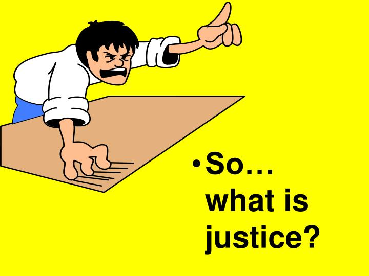 So… what is justice?