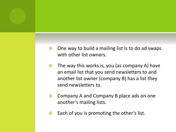 One way to build a mailing list is to do ad swaps with other list owners.