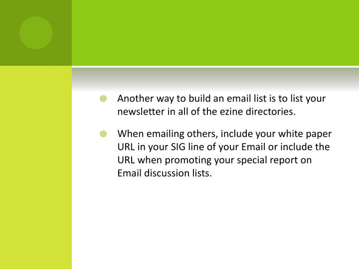 Another way to build an email list is to list your newsletter in all of the