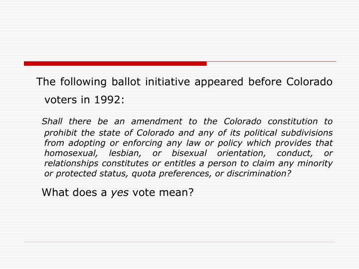 The following ballot initiative appeared before Colorado voters in 1992: