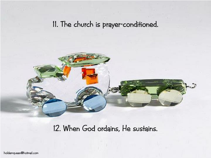 11. The church is prayer-conditioned.