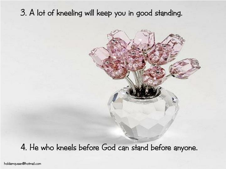 3. A lot of kneeling will keep you in good standing.