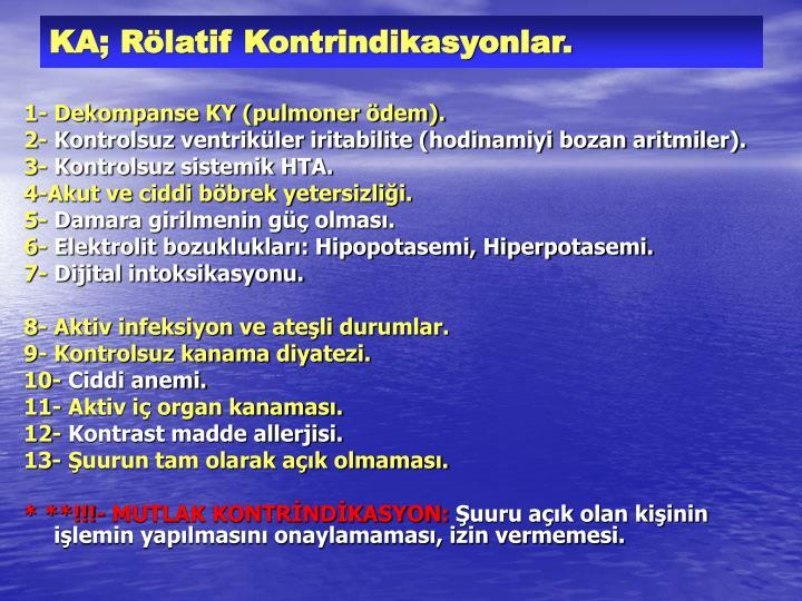KA; Rölatif Kontrindikasyonlar.