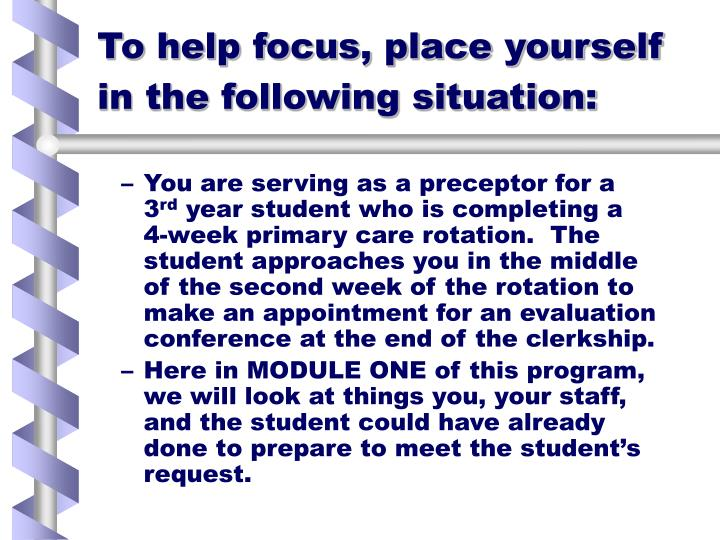 To help focus, place yourself in the following situation: