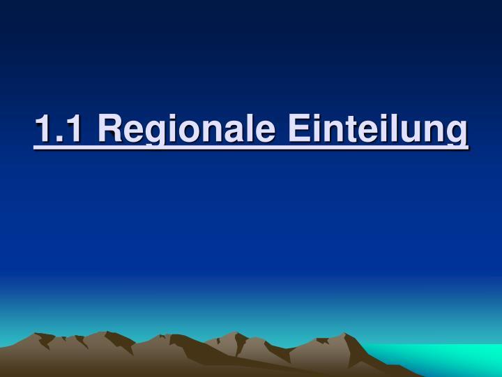 1.1 Regionale Einteilung