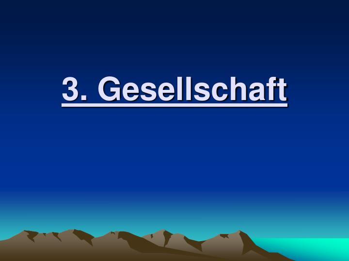 3. Gesellschaft