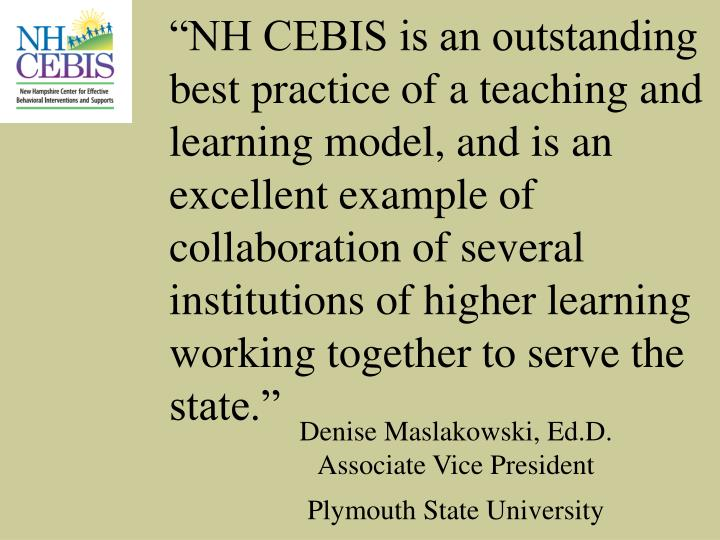 """NH CEBIS is an outstanding best practice of a teaching and learning model, and is an excellent example of collaboration of several institutions of higher learning working together to serve the state."""